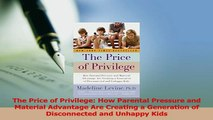 Read  The Price of Privilege How Parental Pressure and Material Advantage Are Creating a Ebook Free