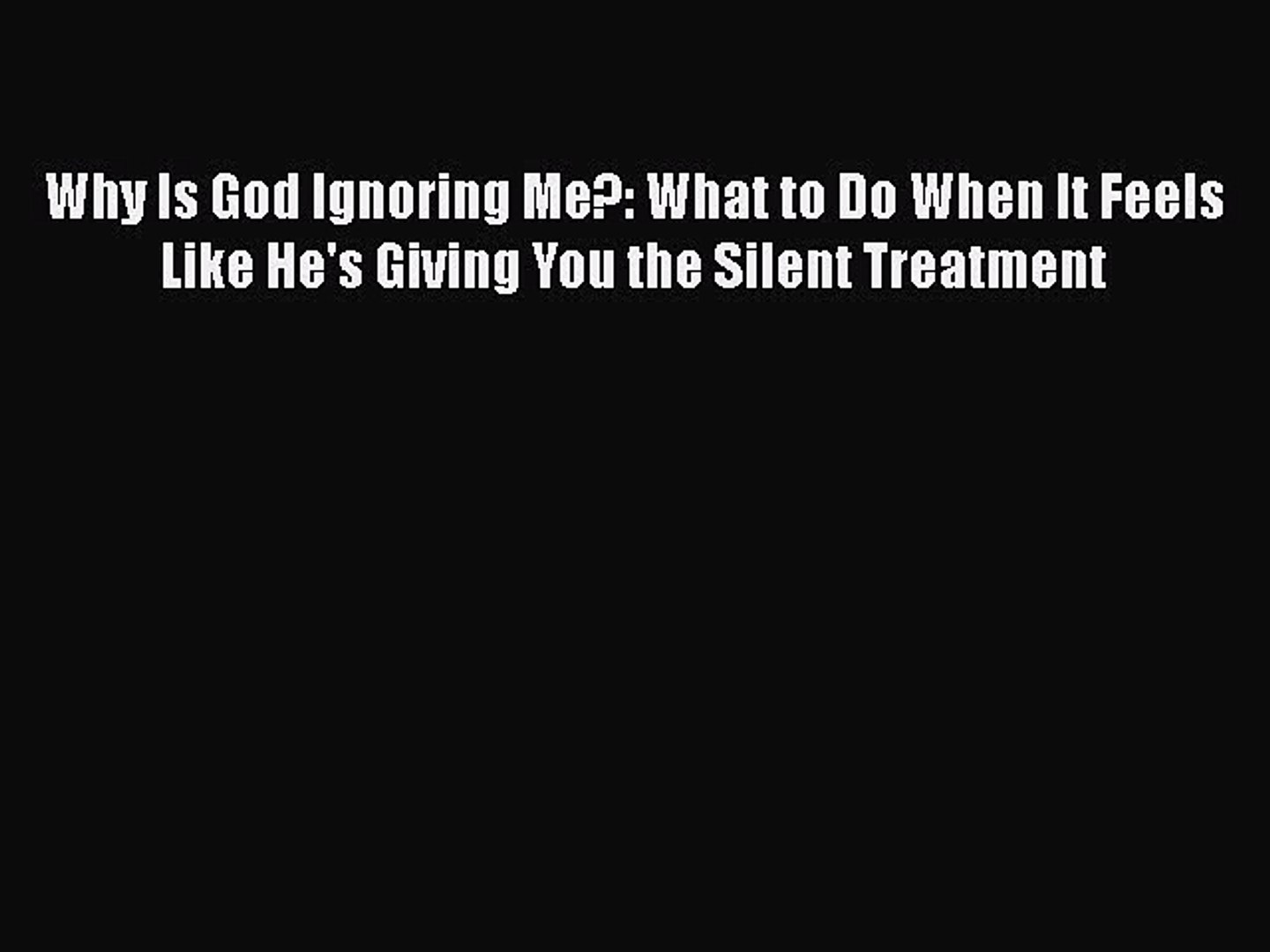 [PDF] Why Is God Ignoring Me?: What to Do When It Feels Like He's Giving  You the Silent Treatment