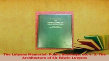 PDF  The Lutyens Memorial Public Buildings etc v 3 The Architecture of Sir Edwin Lutyens  Read Online