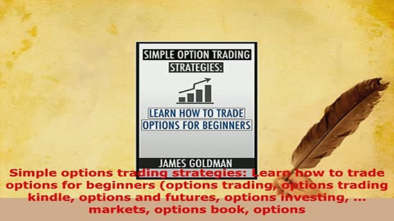 Download  Simple options trading strategies Learn how to trade options for beginners options Read Full Ebook