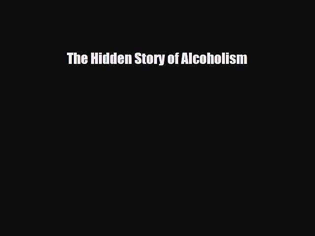 Read The Hidden Story of Alcoholism Ebook Free