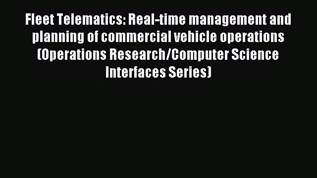 Read Fleet Telematics: Real-time management and planning of commercial vehicle operations (Operations