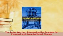 PDF  The Inner Warrior Developing the Courage for Personal and Organisational Change Read Online