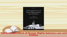 Read  The European Court of Human Rights between Law and Politics Ebook Free