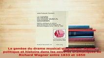 Download  La genèse du drame musical wagnérien Mythe politique et histoire dans les oeuvres Read Online