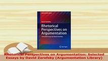 Read  Rhetorical Perspectives on Argumentation Selected Essays by David Zarefsky Argumentation Ebook Free