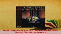 Download  Frank Lloyd Wrights Lightscreens  Stained Glass Stained Glass  Lightscreens Read Online