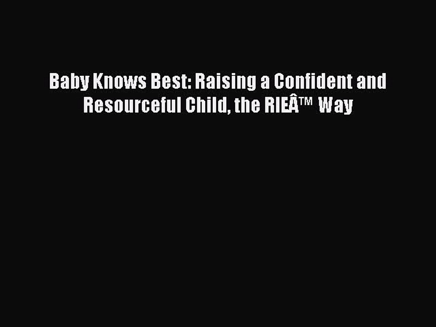the RIE™ Way Raising a Confident and Resourceful Child Baby Knows Best