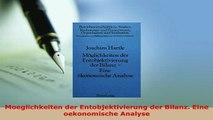 PDF  Moeglichkeiten der Entobjektivierung der Bilanz Eine oekonomische Analyse Download Full Ebook