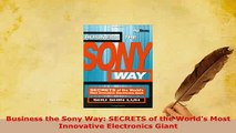 PDF  Business the Sony Way SECRETS of the Worlds Most Innovative Electronics Giant PDF Book Free