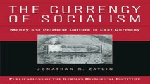 Read The Currency of Socialism  Money and Political Culture in East Germany  Publications of the