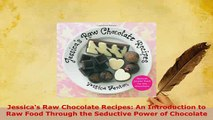 Download  Jessicas Raw Chocolate Recipes An Introduction to Raw Food Through the Seductive Power PDF Full Ebook