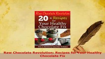 Download  Raw Chocolate Revolution Recipes for Your Healthy Chocolate Fix Free Books