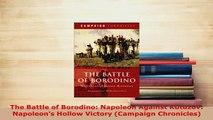 Download  The Battle of Borodino Napoleon Against Kutuzov Napoleons Hollow Victory Campaign  Read Online