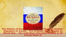 Download  The History of Russia in 50 Events Russian History  Napoleon In Russia  The Crimean  Read Online