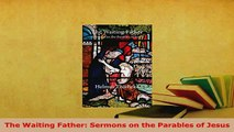 Download  The Waiting Father Sermons on the Parables of Jesus Free Books
