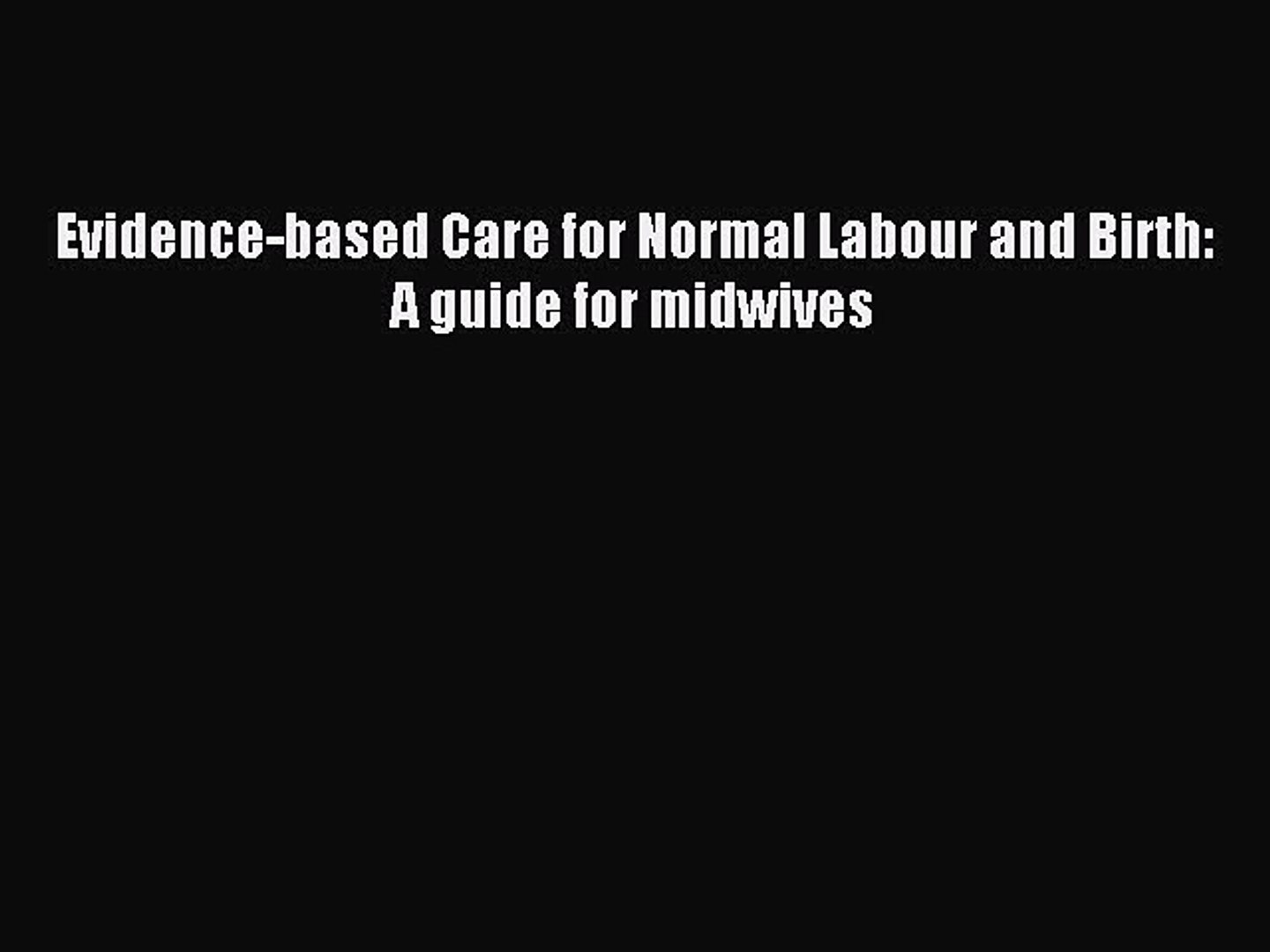Evidence-Based Care for Normal Labour and Birth: A Guide for Midwives