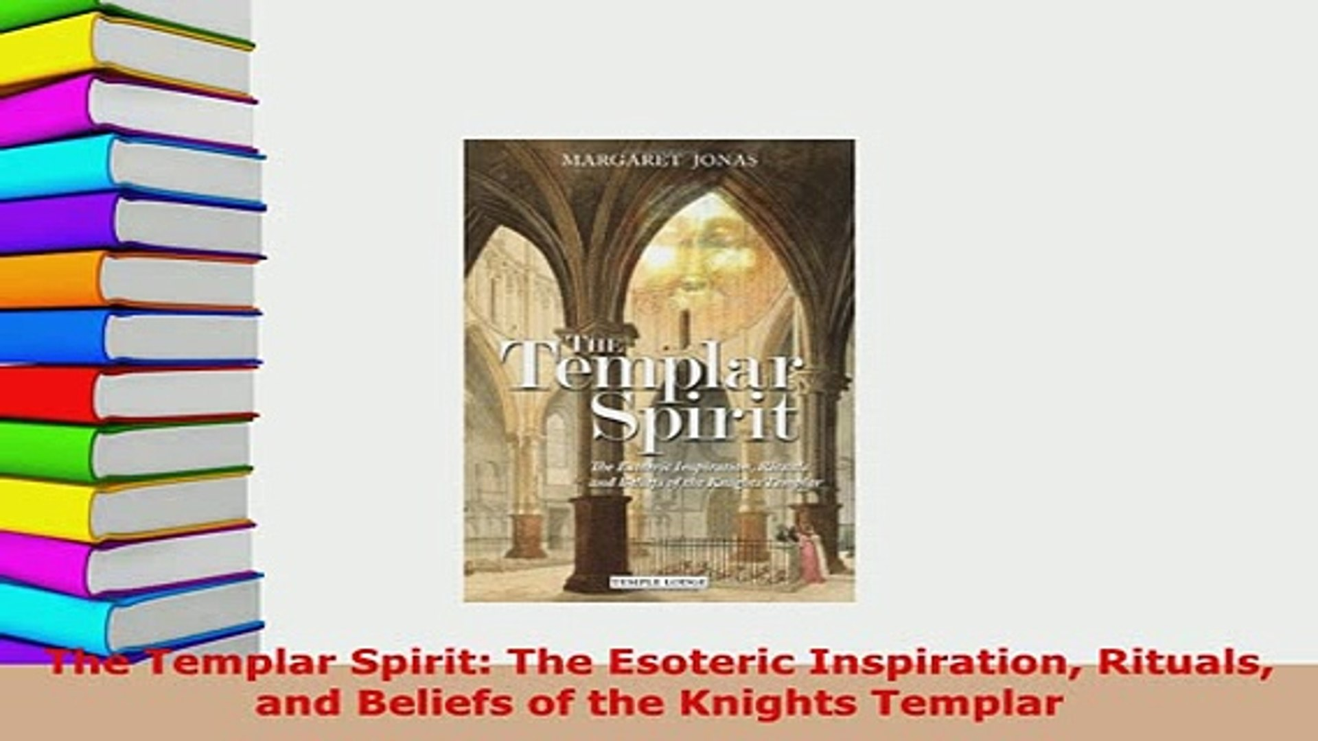 PDF The Templar Spirit The Esoteric Inspiration Rituals and Beliefs of the  Knights Templar Free Books