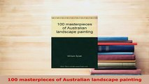 Download  100 masterpieces of Australian landscape painting Download Online