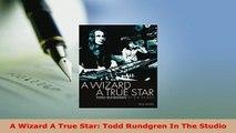 Download  A Wizard A True Star Todd Rundgren In The Studio Read Online