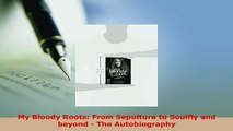 Download  My Bloody Roots From Sepultura to Soulfly and beyond  The Autobiography Download Full Ebook