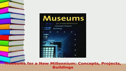 Concepts Museums for a New Millennium Projects Buildings