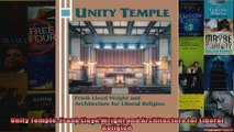 Read  Unity Temple Frank Lloyd Wright and Architecture for Liberal Religion  Full EBook