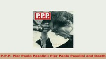 Download  PPP Pier Paolo Pasolini Pier Paolo Pasolini and Death Read Full Ebook
