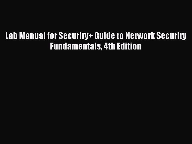 Read Lab Manual for Security+ Guide to Network Security Fundamentals 4th Edition PDF Online