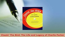 Download  Chasin The Bird The Life and Legacy of Charlie Parker PDF Online