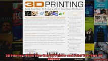 Read  3D Printing Build Your Own 3D Printer and Print Your Own 3D Objects  Full EBook