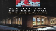 Read Medicine for the Soul  The Life  Death and Resurrection of an English Medieval Hospital   St