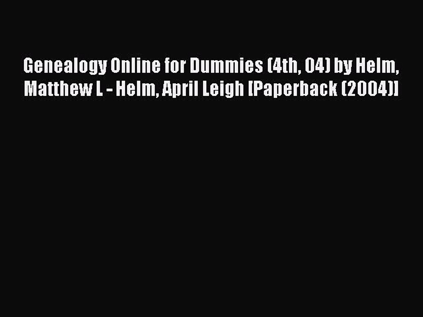 Read Genealogy Online for Dummies (4th 04) by Helm Matthew L - Helm April Leigh [Paperback
