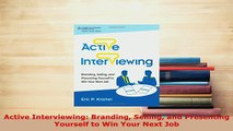 PDF  Active Interviewing Branding Selling and Presenting Yourself to Win Your Next Job Read Full Ebook