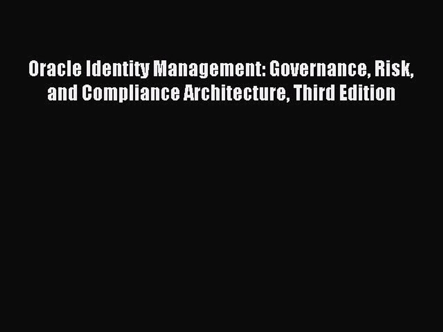 Read Oracle Identity Management: Governance Risk and Compliance  Architecture Third Edition