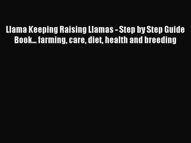 Read Llama Keeping Raising Llamas – Step by Step Guide Book… farming care diet health and