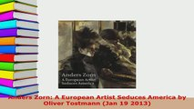 PDF  Anders Zorn A European Artist Seduces America by Oliver Tostmann Jan 19 2013  EBook