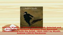 Download  Andrew Wyeth A Spoken SelfPortrait Selected and Arranged by Richard Meryman from  Read Online