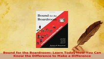 PDF  Bound for the Boardroom Learn Today How You Can Know the Difference to Make a Difference Download Full Ebook