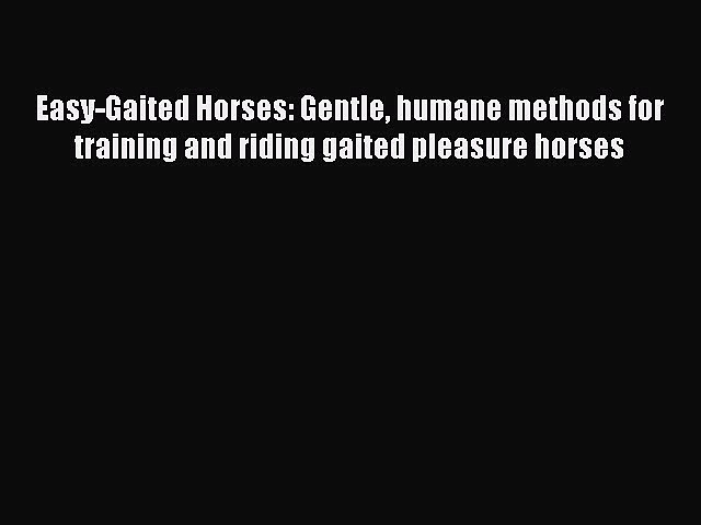 Read Easy-Gaited Horses: Gentle humane methods for training and riding gaited pleasure horses