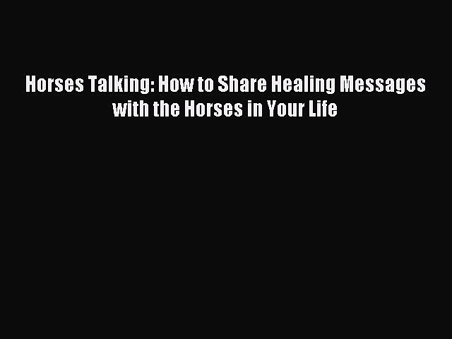 Download Horses Talking: How to Share Healing Messages with the Horses in Your Life Ebook Free