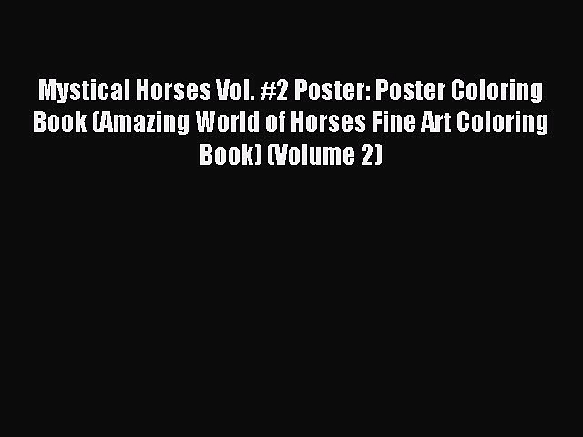 Read Mystical Horses Vol. #2 Poster: Poster Coloring Book (Amazing World of Horses Fine Art