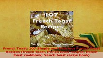 PDF  French Toast 107 Simple and Delicious French Toast Recipes french toast french toast Download Full Ebook