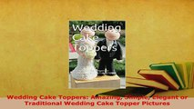 Download  Wedding Cake Toppers Amazing Simple Elegant or Traditional Wedding Cake Topper Pictures Read Online
