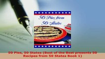 Download  50 Pies 50 States Best of the Best presents 50 Recipes from 50 States Book 1 PDF Online