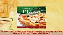 Download  27 Recetas Faciles de Pizza Recetas de Cocina Faciles Pastas  Pizza Spanish Edition Read Full Ebook