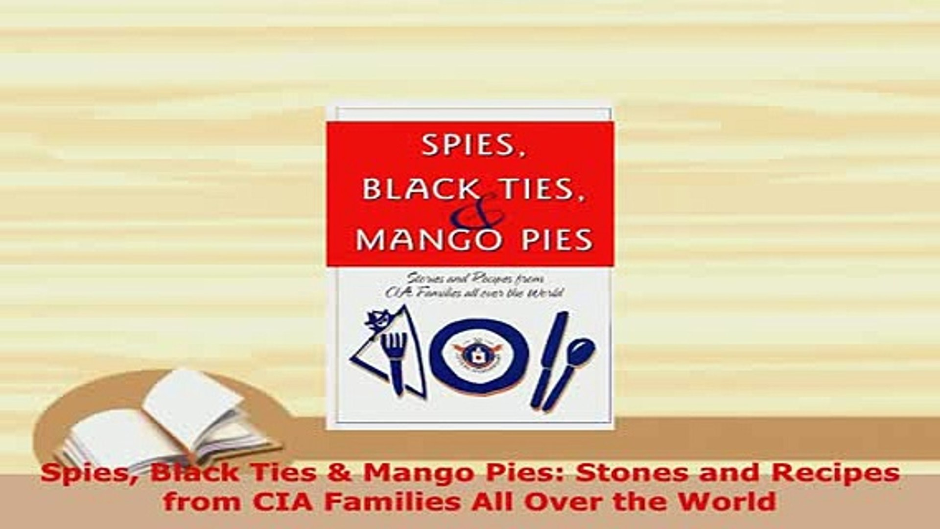 Download  Spies Black Ties  Mango Pies Stones and Recipes from CIA Families All Over the World Read