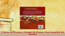 Download  1 Masa 50 Pizzas1 Dough 50 Pizzas Una Cuestion De Gustos PDF Online