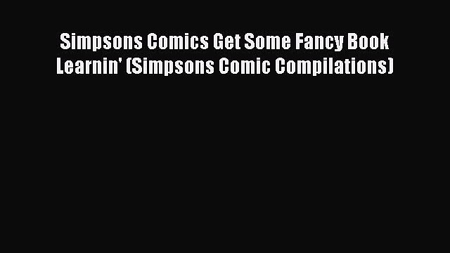PDF Simpsons Comics Get Some Fancy Book Learnin' (Simpsons Comic Compilations)  EBook