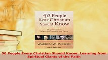 Download  50 People Every Christian Should Know Learning from Spiritual Giants of the Faith  Read Online